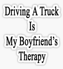Driving A Truck Is My Boyfriend's Therapy Sticker