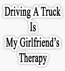 Driving A Truck Is My Girlfriend's Therapy Sticker