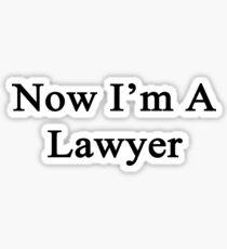 Now I'm A Lawyer Sticker