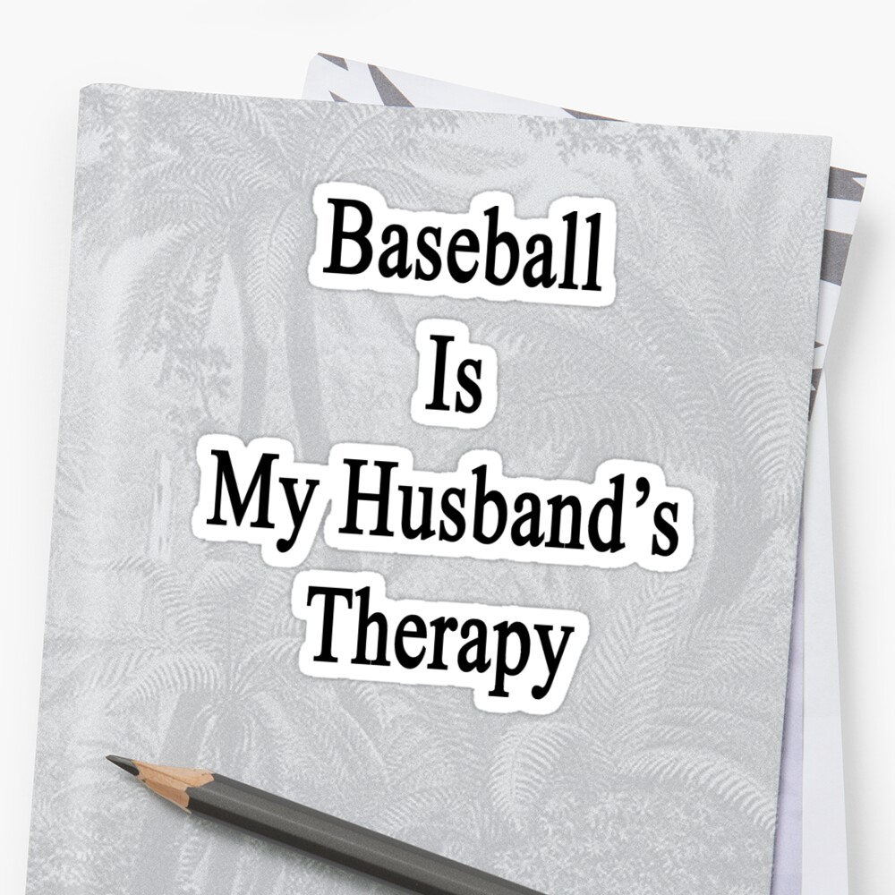 Baseball Is My Husband's Therapy by supernova23