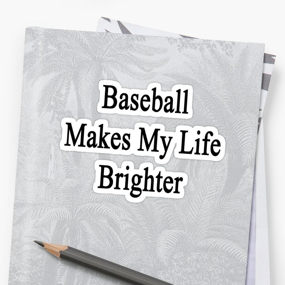 Baseball Makes My Life Brighter by supernova23