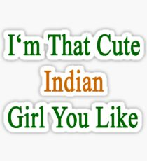 I'm That Cute Indian Girl You Like Sticker