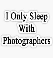 I Only Sleep With Photographers Sticker