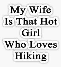 My Wife Is That Hot Girl Who Loves Hiking Sticker