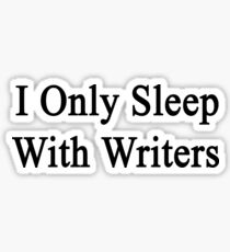 I Only Sleep With Writers Sticker