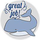 "Teacher's Sticker ""Great Job"" Whale by RedPine"
