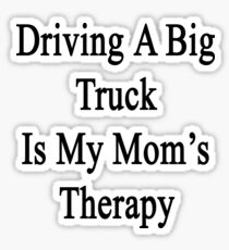 Driving A Big Truck Is My Mom's Therapy Sticker