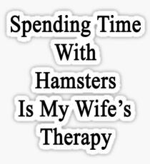 Spending Time With Hamsters Is My Wife's Therapy Sticker