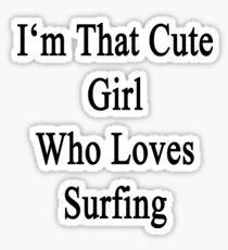 I'm That Cute Girl Who Loves Surfing Sticker