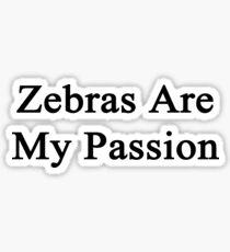Zebras Are My Passion Sticker