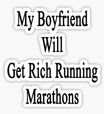 My Boyfriend Will Get Rich Running Marathons Sticker