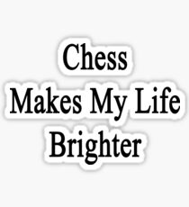 Chess Makes My Life Brighter Sticker