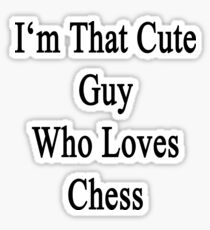 I'm That Cute Guy Who Loves Chess  Sticker