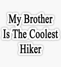 My Brother Is The Coolest Hiker Sticker