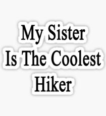 My Sister Is The Coolest Hiker Sticker