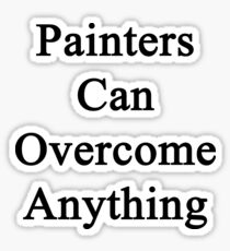 Painters Can Overcome Anything Sticker