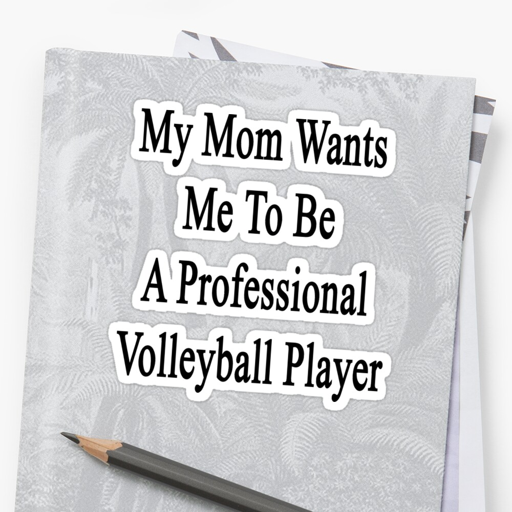My Mom Wants Me To Be A Professional Volleyball Player  by supernova23
