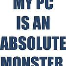 My PC is an absolute monster by iLorah
