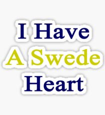 I Have A Swede Heart  Sticker