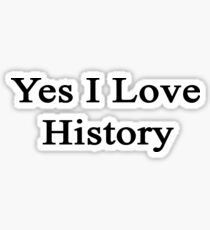 Yes I Love History  Sticker