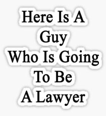 Here Is A Guy Who Is Going To Be A Lawyer  Sticker