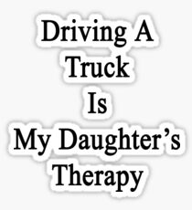 Driving A Truck Is My Daughter's Therapy Sticker