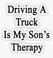 Driving A Truck Is My Son's Therapy Sticker