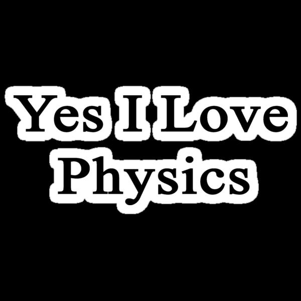 Yes I Love Physics  by supernova23