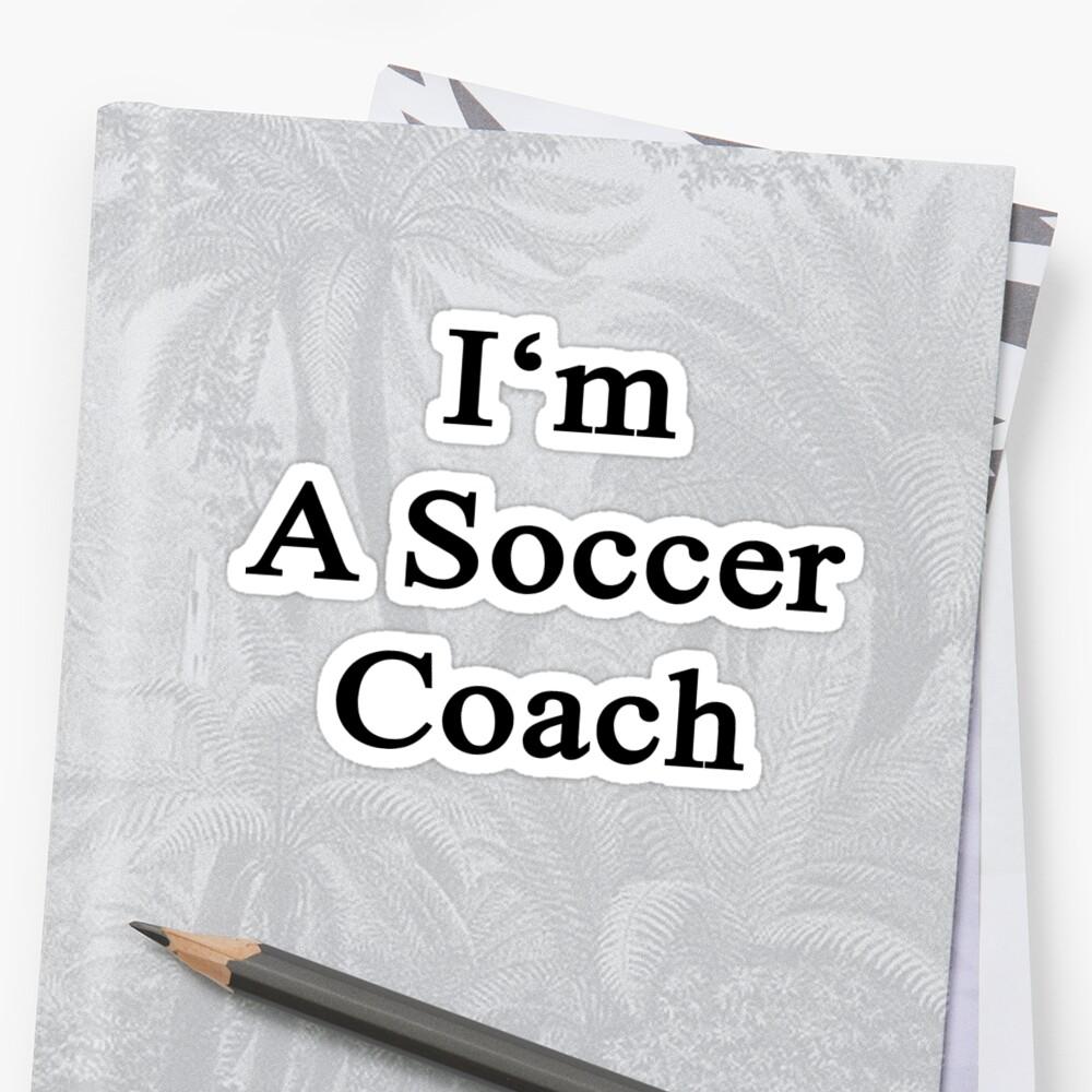 I'm A Soccer Coach  by supernova23