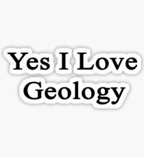 Yes I Love Geology Sticker