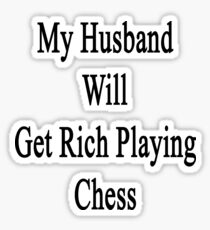 My Husband Will Get Rich Playing Chess Sticker