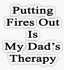 Putting Fires Out Is My Dad's Therapy Sticker