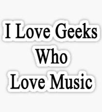 I Love Geeks Who Love Music  Sticker