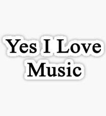 Yes I Love Music Sticker
