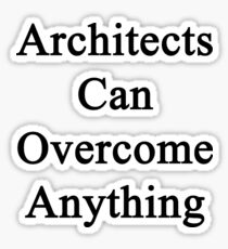 Architects Can Overcome Anything  Sticker
