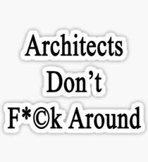 Architects Don't Fuck Around Sticker