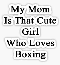 My Mom Is That Cute Girl Who Loves Boxing  Sticker