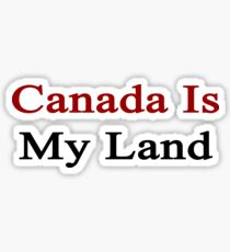 Canada Is My Land  Sticker