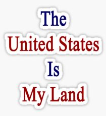 The United States Is My Land  Sticker