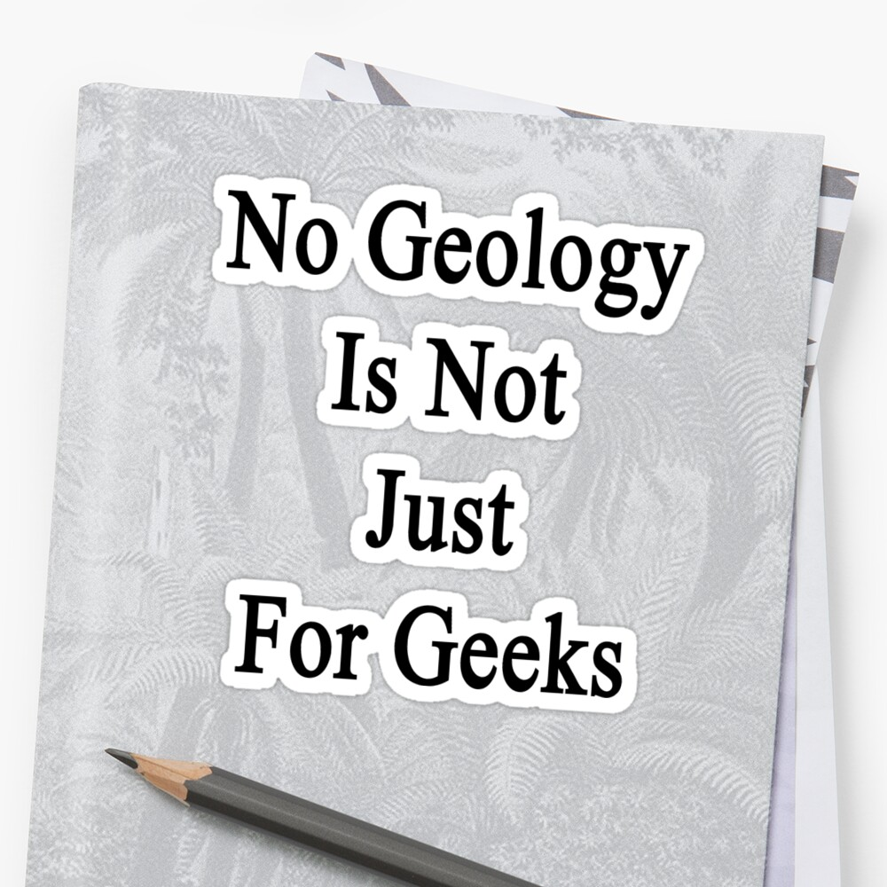 No Geology Is Not Just For Geeks  by supernova23