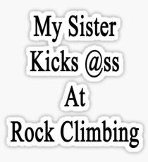 My Sister Kicks Ass At Rock Climbing  Sticker