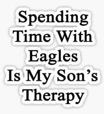 Spending Time With Eagles Is My Son's Therapy  Sticker
