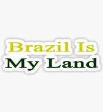 Brazil Is My Land  Sticker