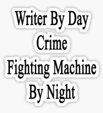 Writer By Day Crime Fighting Machine By Night  Sticker