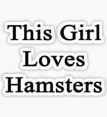 This Girl Loves Hamsters  Sticker