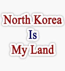 North Korea Is My Land  Sticker