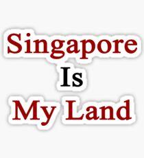 Singapore Is My Land  Sticker