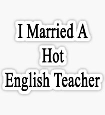 I Married A Hot English Teacher  Sticker