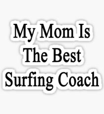 My Mom Is The Best Surfing Coach  Sticker