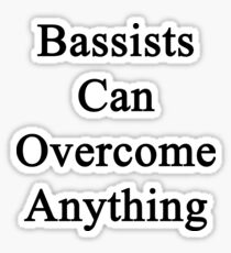 Bassists Can Overcome Anything  Sticker